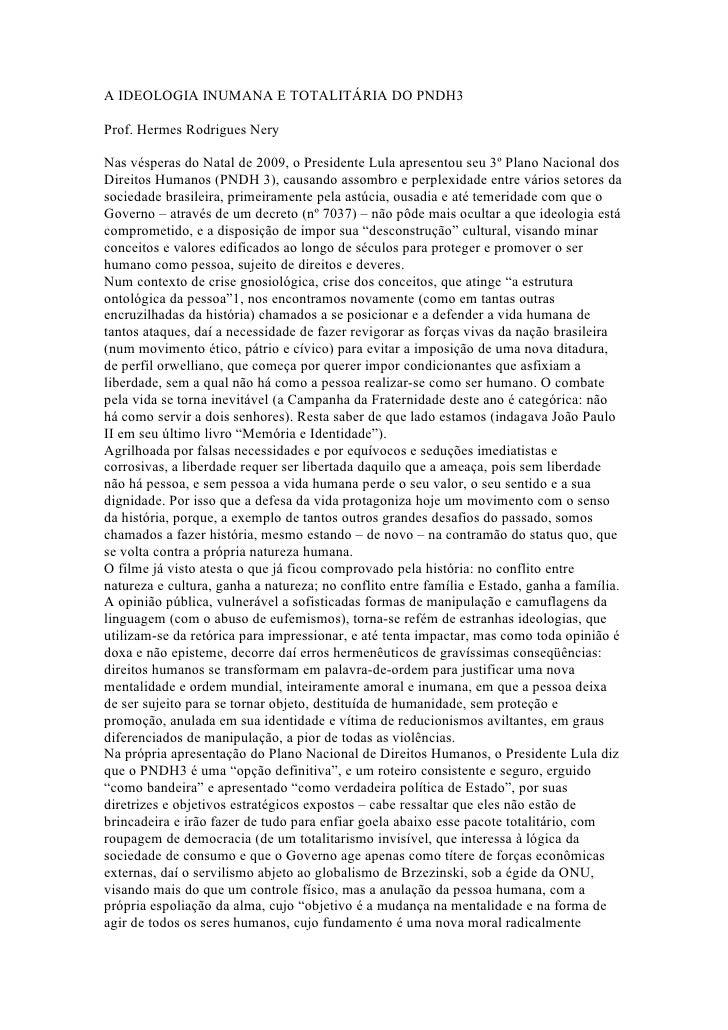 A IDEOLOGIA INUMANA E TOTALITÁRIA DO PNDH3  Prof. Hermes Rodrigues Nery  Nas vésperas do Natal de 2009, o Presidente Lula ...