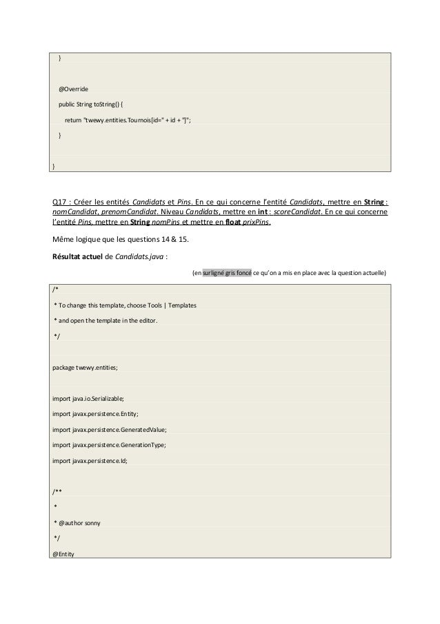"""} @Override public String toString() { return """"twewy.entities.Tournois[id="""" + id + """"]""""; } } Q17 : Créer les entités Candid..."""