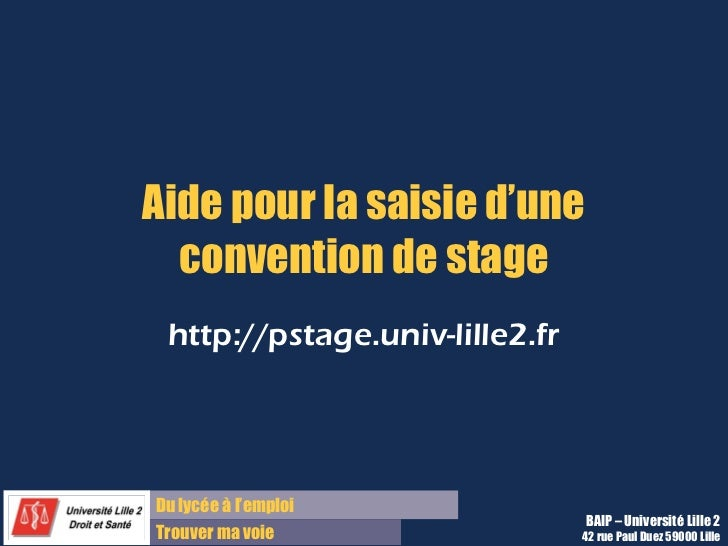 Aide pour la saisie d'une  convention de stage http://pstage.univ-lille2.frDu lycée à l'emploi                            ...