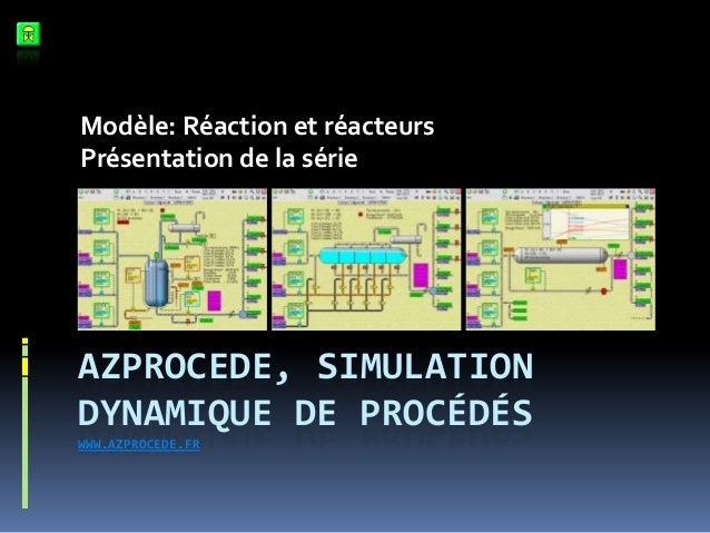 Modèle: Réaction et réacteurs Présentation de la série  AZPROCEDE, SIMULATION DYNAMIQUE DE PROCÉDÉS WWW.AZPROCEDE.FR