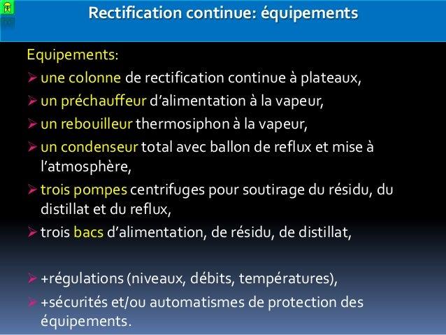 Rectification continue: équipements Equipements:  une colonne de rectification continue à plateaux,  un préchauffeur d'a...
