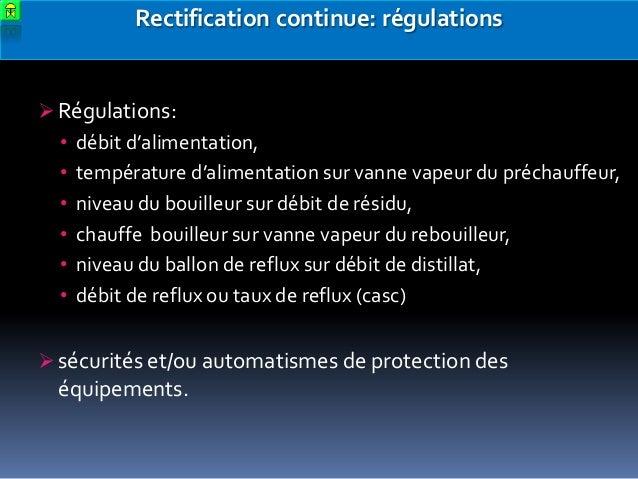 Rectification continue: régulations   Régulations: • débit d'alimentation, • température d'alimentation sur vanne vapeur ...