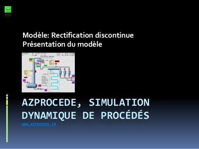 Modèle: Rectification discontinue Présentation du modèle  AZPROCEDE, SIMULATION DYNAMIQUE DE PROCÉDÉS WWW.AZPROCEDE.FR