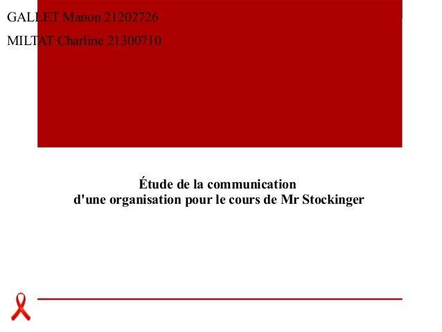 Étude de la communication d'une organisation pour le cours de Mr Stockinger GALLET Manon 21202726 MILTAT Charline 21300710