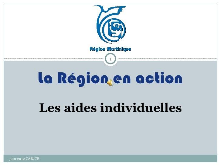 1               La Région en action               Les aides individuellesjuin 2012 CAB/CR
