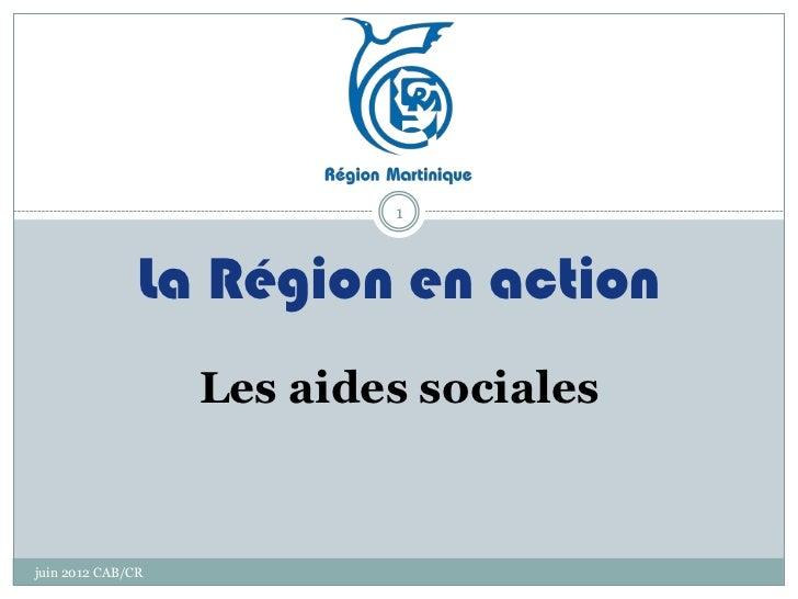 1               La Région en action                   Les aides socialesjuin 2012 CAB/CR