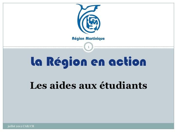 1                La Région en action               Les aides aux étudiantsjuillet 2012 CAB/CR