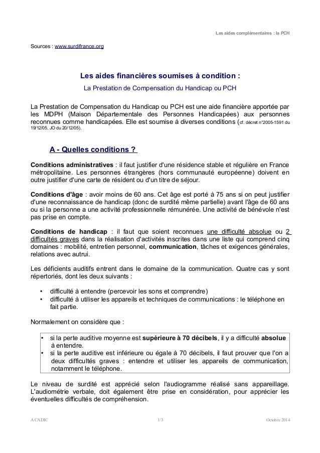 Les aides complémentaires : la PCH  Sources : www.surdifrance.org  Les aides financières soumises à condition :  La Presta...