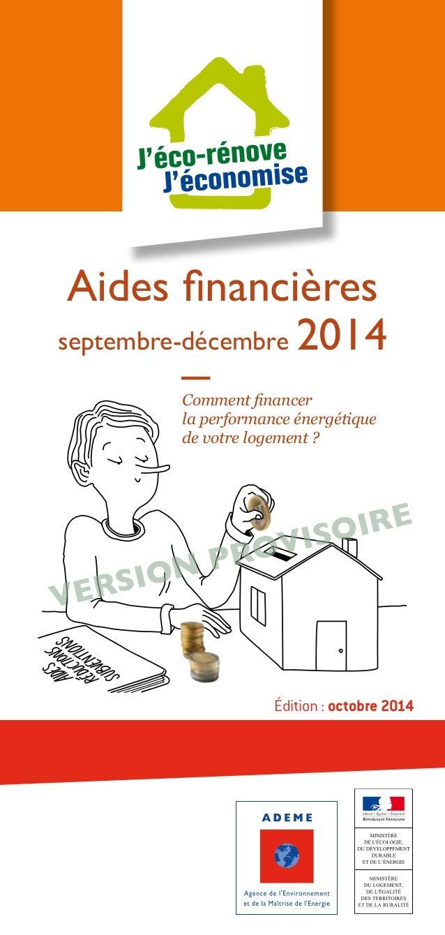 Aides financières  septembre-décembre 2014  Comment financer  la performance énergétique  de votre logement ?  Version pro...