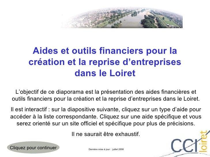 Aides et outils financiers pour la création et la reprise d'entreprises dans le Loiret L'objectif de ce diaporama est la p...