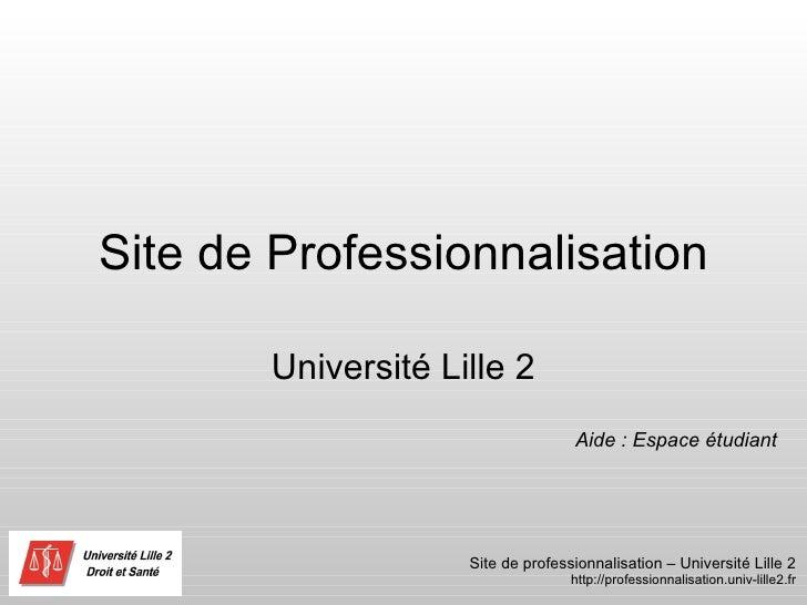 Site de Professionnalisation Université Lille 2 Aide : Espace étudiant