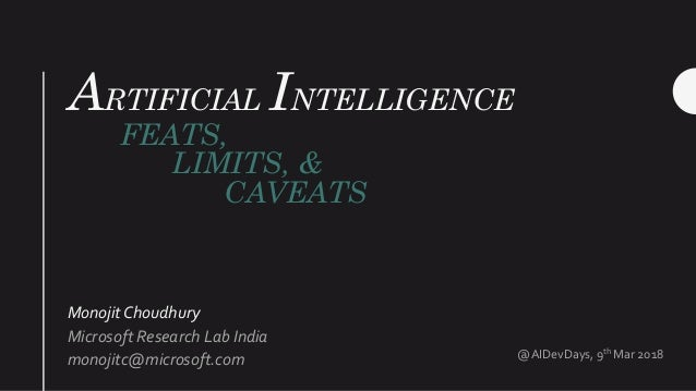 ARTIFICIAL INTELLIGENCE FEATS, LIMITS, & CAVEATS Monojit Choudhury Microsoft Research Lab India monojitc@microsoft.com @AI...