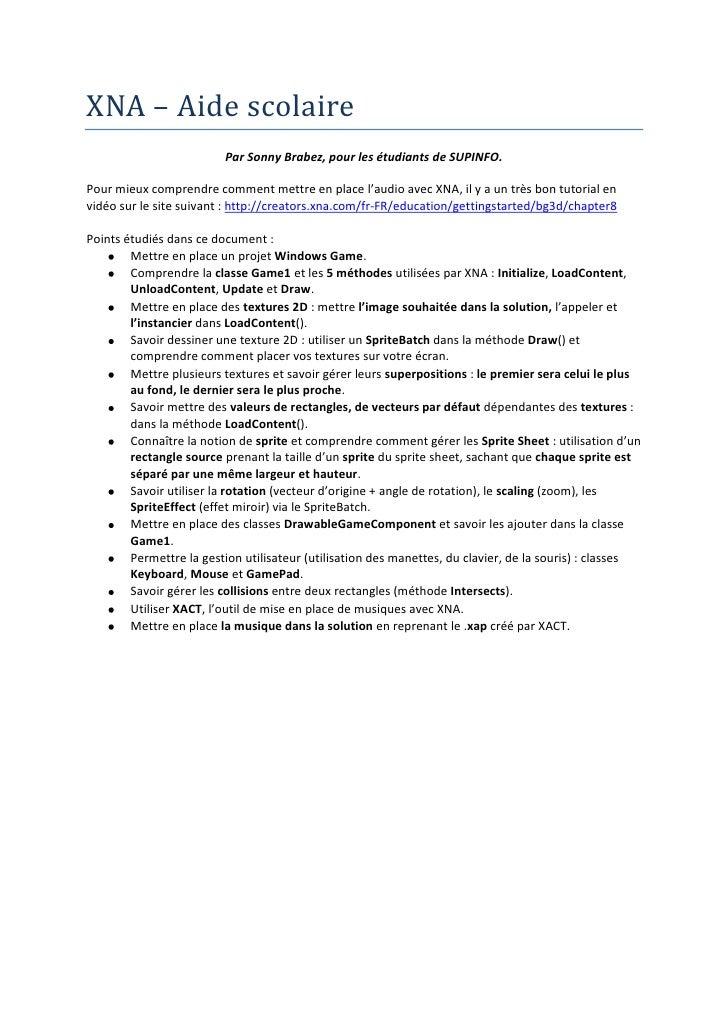 XNA – Aide scolaire<br />Par Sonny Brabez, pour les étudiants de SUPINFO.<br />Pour mieux comprendre comment mettre en pla...