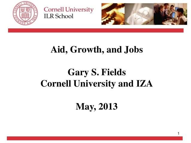 1Aid, Growth, and JobsGary S. FieldsCornell University and IZAMay, 2013