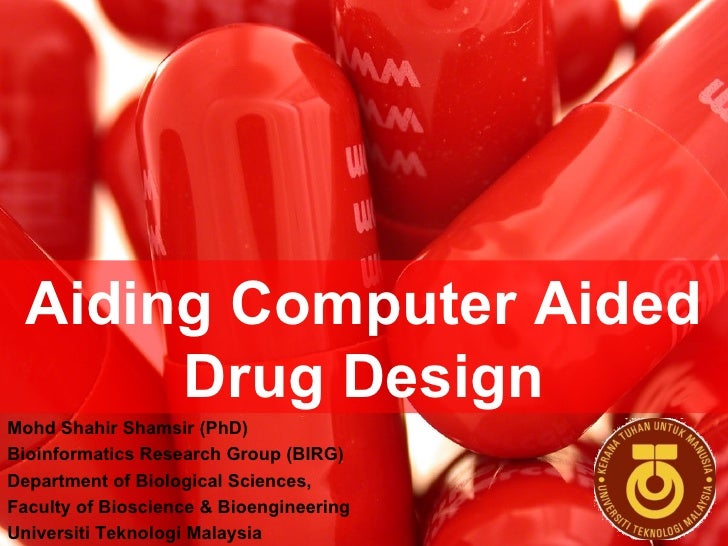 Aiding Computer Aided Drug Design Mohd Shahir Shamsir (PhD) Bioinformatics Research Group (BIRG) Department of Biological ...