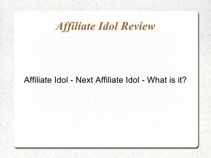 Affiliate Idol Review Affiliate Idol - Next Affiliate Idol - What is it?