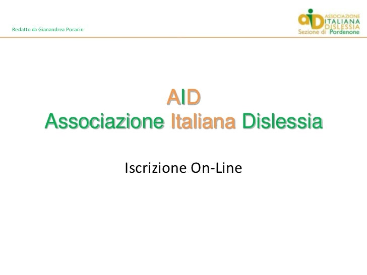 AIDAssociazioneItalianaDislessia<br />Iscrizione On-Line<br />Redatto da Gianandrea Poracin<br />
