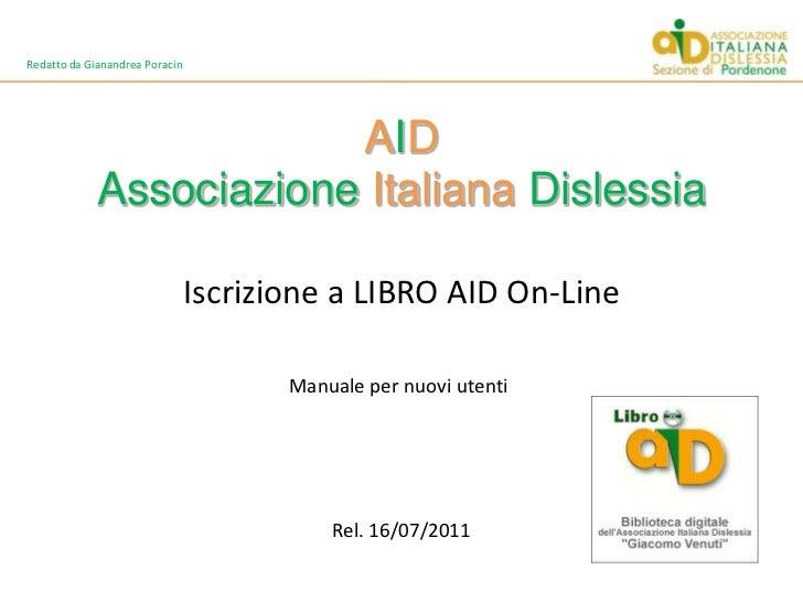 Redatto da Gianandrea Poracin<br />AIDAssociazioneItalianaDislessia<br />Iscrizione a LIBRO AID On-Line<br />Manuale per n...