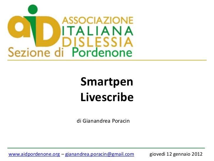 Smartpen                             Livescribe                           di Gianandrea Poracinwww.aidpordenone.org – gian...