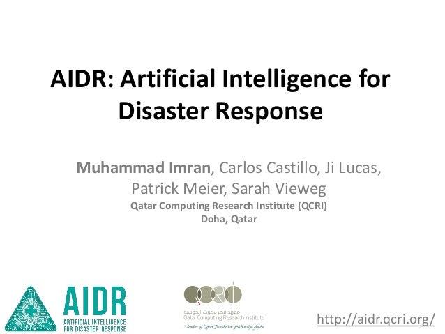 http://aidr.qcri.org/ Muhammad Imran, Carlos Castillo, Ji Lucas, Patrick Meier, Sarah Vieweg Qatar Computing Research Inst...