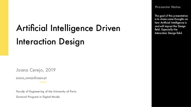Artificial Intelligence Driven Interaction Design Joana Cerejo, 2019 joana_cerejo@sapo.pt Faculty of Engineering of the Uni...