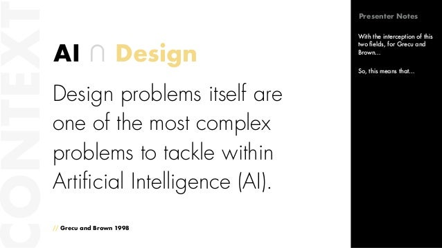 Design problems itself are one of the most complex problems to tackle within Artificial Intelligence (AI). ONTEXTAI ∩ Desi...