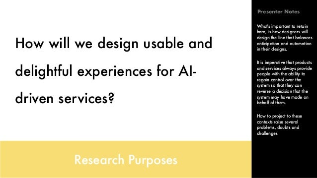 How will we design usable and delightful experiences for AI- driven services? Research Purposes What's important to retain...