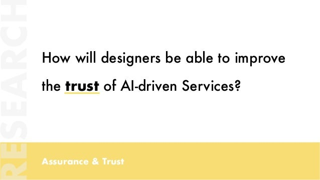 Assurance & Trust How will designers be able to improve the trust of AI-driven Services? ESEARC