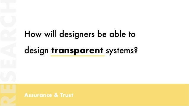 Assurance & Trust How will designers be able to design transparent systems? ESEARC