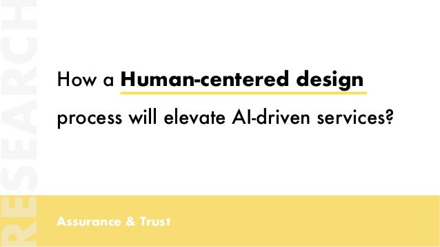 Assurance & Trust How a Human-centered design process will elevate AI-driven services? ESEARC