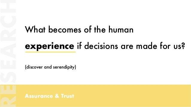 Assurance & Trust What becomes of the human experience if decisions are made for us? (discover and serendipity) ESEARC