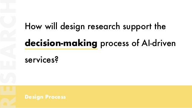 Design Process How will design research support the decision-making process of AI-driven services? ESEARC