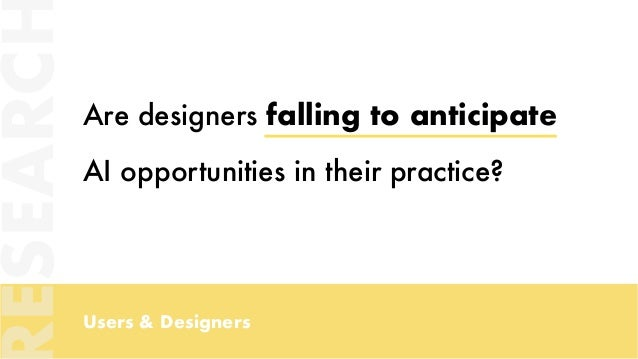 Users & Designers Are designers falling to anticipate AI opportunities in their practice? ESEARC