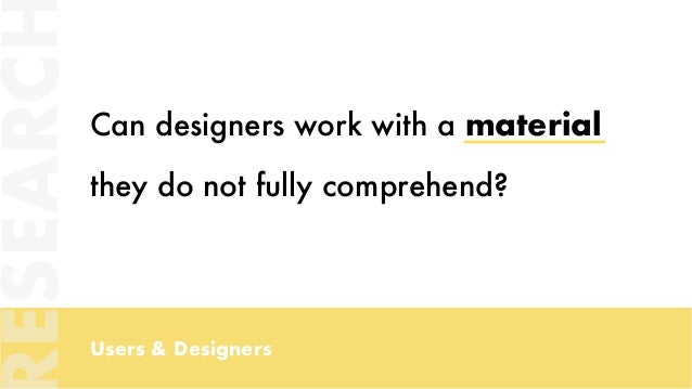 Users & Designers Can designers work with a material they do not fully comprehend? ESEARC