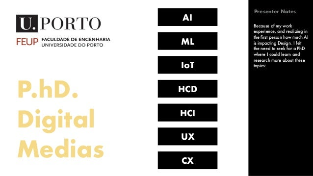 P.hD. Digital Medias AI ML IoT HCD HCI UX CX Because of my work experience, and realizing in the first person how much AI i...