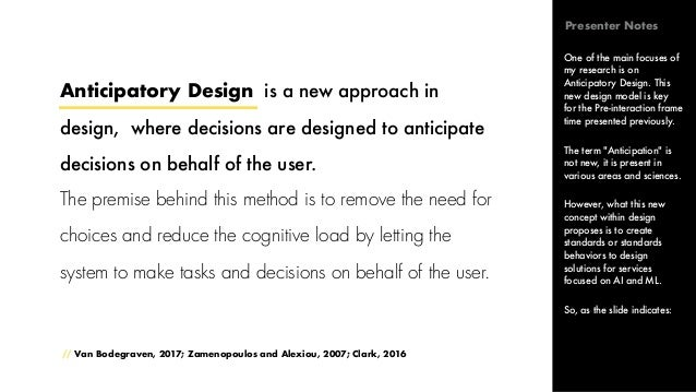 Anticipatory Design is a new approach in design, where decisions are designed to anticipate decisions on behalf ofthe use...