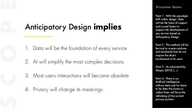 Anticipatory Design implies 1. Data will be the foundation of every service 2. AI will simplify the most complex decisions...