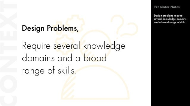 ONTEXT Require several knowledge domains and a broad range of skills. Design Problems, Design problems require several kno...