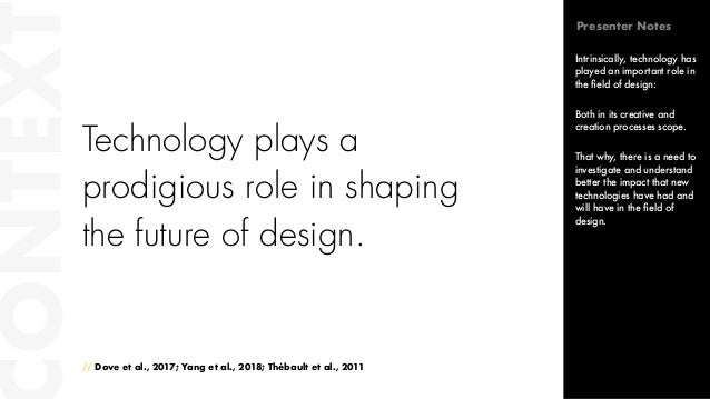 Technology plays a prodigious role in shaping the future of design. // Dove et al., 2017; Yang et al., 2018; Thébault et a...