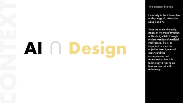 ONTEXT AI ∩ Design Especially in the interception and synergy of Interaction Design and AI. Since we are in the early stag...