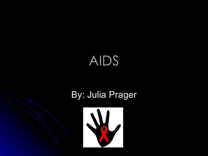 AIDS By: Julia Prager