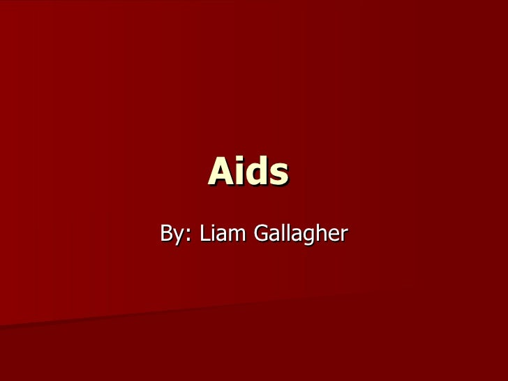 Aids  By: Liam Gallagher