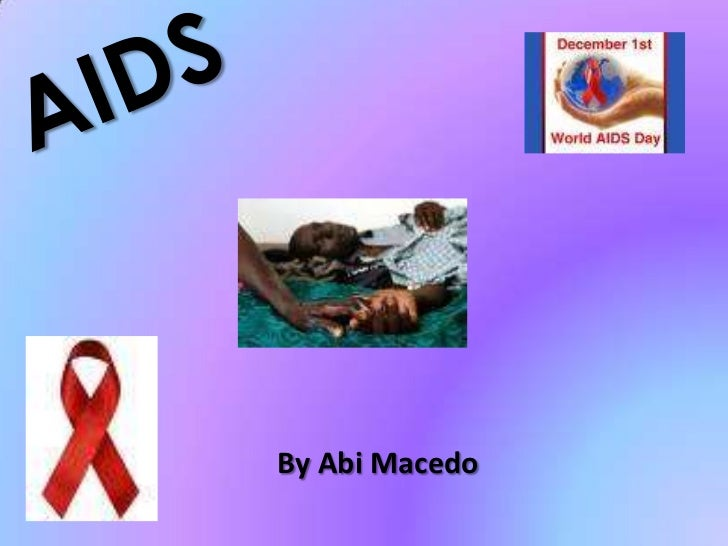 AIDS<br />By Abi Macedo<br />
