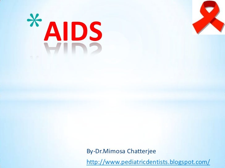 *AIDS   By-Dr.Mimosa Chatterjee   http://www.pediatricdentists.blogspot.com/