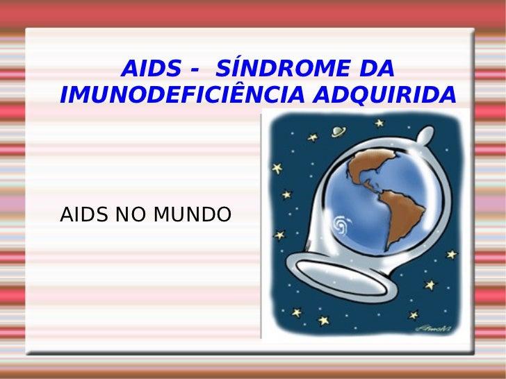 AIDS - SÍNDROME DA IMUNODEFICIÊNCIA ADQUIRIDA     AIDS NO MUNDO                     Clique duas vezes para