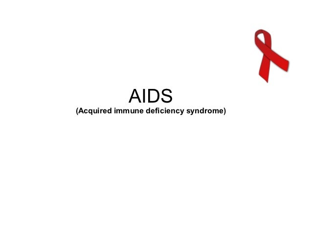 AIDS(Acquired immune deficiency syndrome)