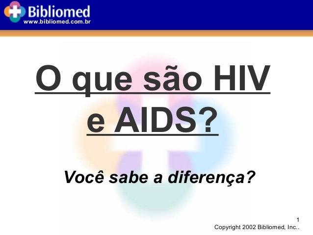 1 Copyright 2002 Bibliomed, Inc.. www.bibliomed.com.br O que são HIV e AIDS? Você sabe a diferença?