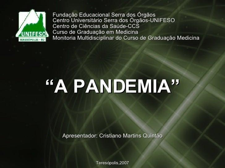 """"""" A PANDEMIA"""" Fundação Educacional Serra dos Órgãos Centro Universitário Serra dos Órgãos-UNIFESO Centro de Ciências da Sa..."""