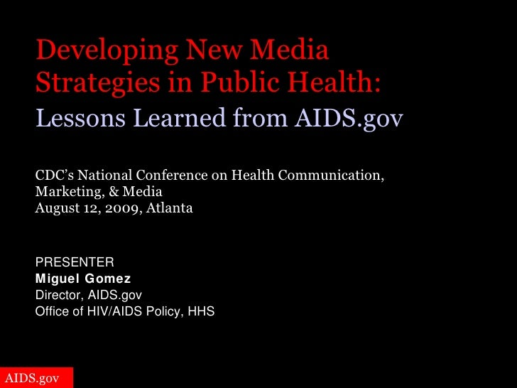 Developing New Media  Strategies in Public Health:   Lessons Learned from AIDS.gov   CDC's National Conference on Health C...