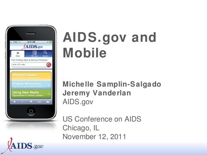 AIDS.gov and Mobile Michelle Samplin-Salgado Jeremy Vanderlan AIDS.gov US Conference on AIDS Chicago, IL November 12, 2011